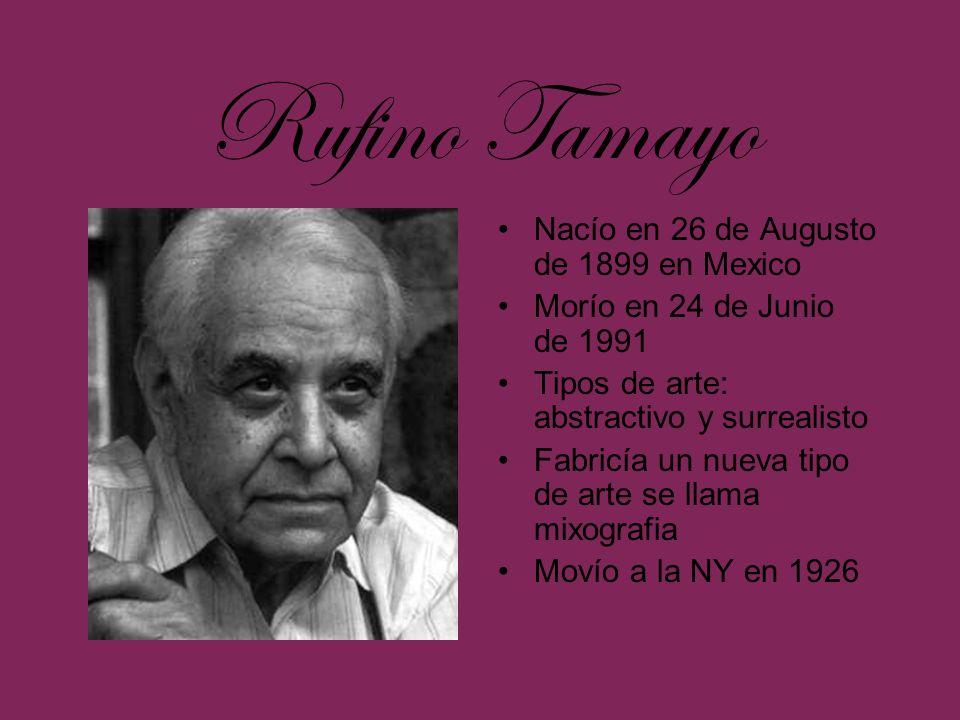 Rufino Tamayo Nacío en 26 de Augusto de 1899 en Mexico Morío en 24 de Junio de 1991 Tipos de arte: abstractivo y surrealisto Fabricía un nueva tipo de