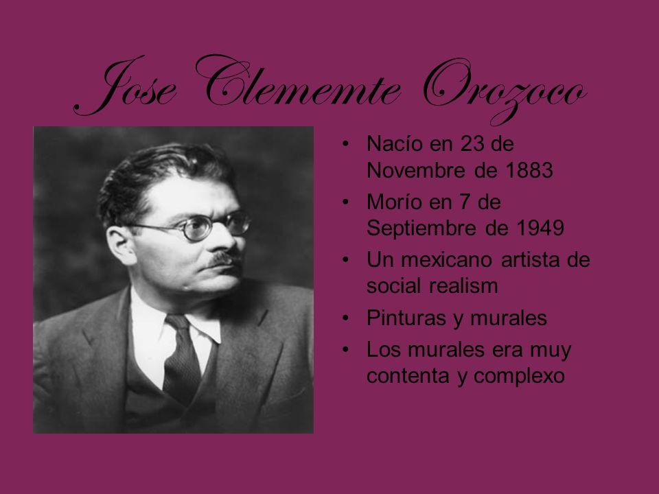 Jose Clememte Orozoco Nacío en 23 de Novembre de 1883 Morío en 7 de Septiembre de 1949 Un mexicano artista de social realism Pinturas y murales Los mu