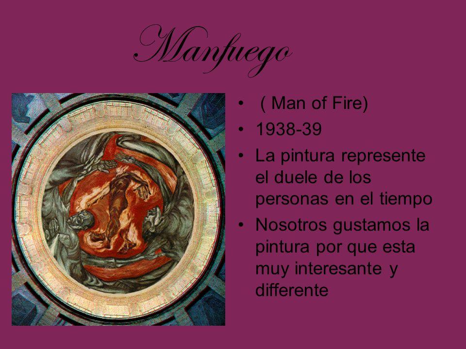( Man of Fire) 1938-39 La pintura represente el duele de los personas en el tiempo Nosotros gustamos la pintura por que esta muy interesante y differe