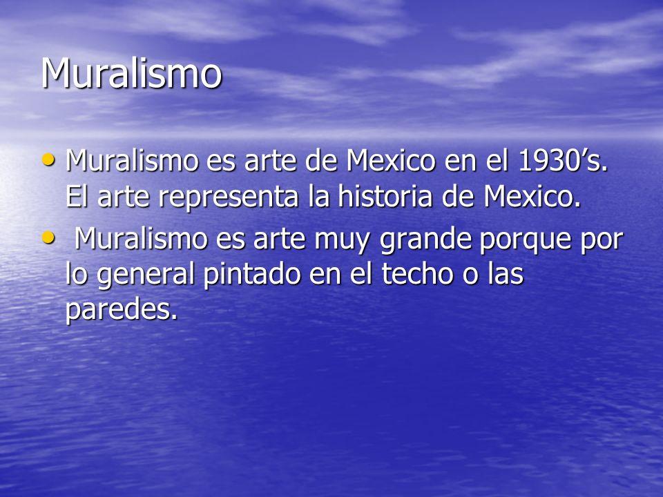 Muralismo Muralismo es arte de Mexico en el 1930s. El arte representa la historia de Mexico. Muralismo es arte de Mexico en el 1930s. El arte represen