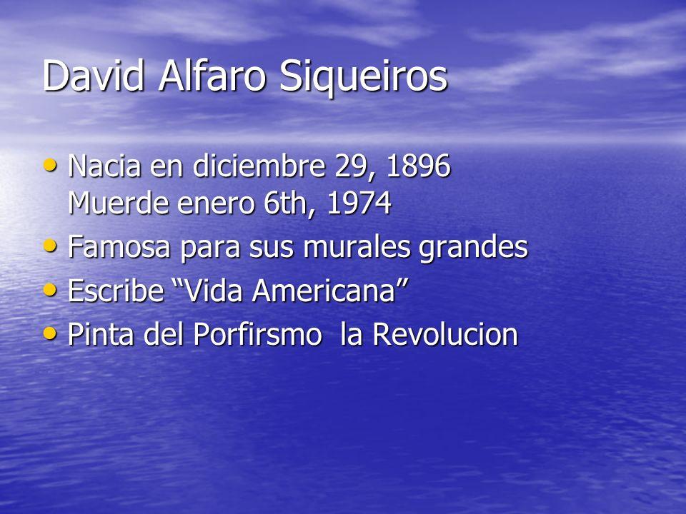 David Alfaro Siqueiros Nacia en diciembre 29, 1896 Muerde enero 6th, 1974 Nacia en diciembre 29, 1896 Muerde enero 6th, 1974 Famosa para sus murales g