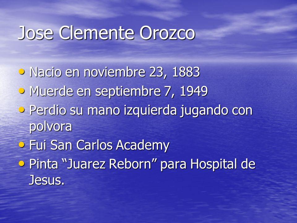 Jose Clemente Orozco Nacio en noviembre 23, 1883 Nacio en noviembre 23, 1883 Muerde en septiembre 7, 1949 Muerde en septiembre 7, 1949 Perdi o su mano