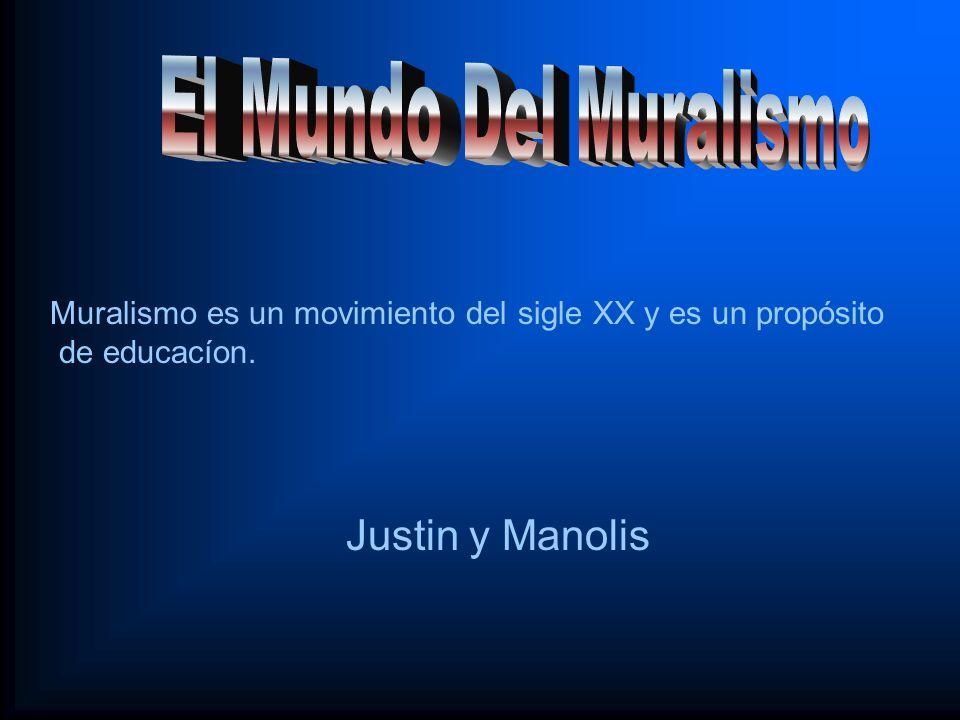 Justin y Manolis Muralismo es un movimiento del sigle XX y es un propósito de educacíon.
