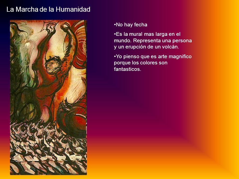 La Marcha de la Humanidad No hay fecha Es la mural mas larga en el mundo.