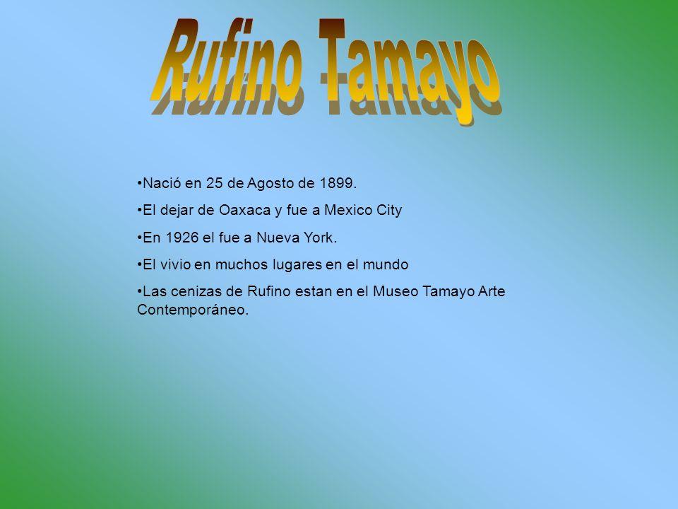 Nació en 25 de Agosto de 1899. El dejar de Oaxaca y fue a Mexico City En 1926 el fue a Nueva York.
