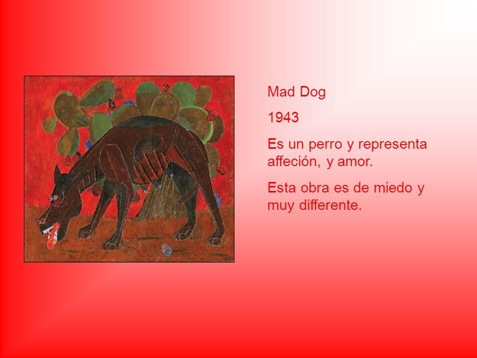 Mad Dog 1943 Es un perro y representa affeción, y amor. Esta obra es de miedo y muy differente.