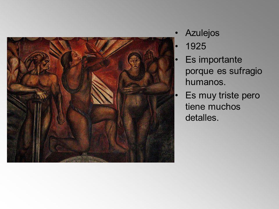Azulejos 1925 Es importante porque es sufragio humanos. Es muy triste pero tiene muchos detalles.