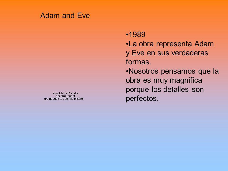 Adam and Eve 1989 La obra representa Adam y Eve en sus verdaderas formas.
