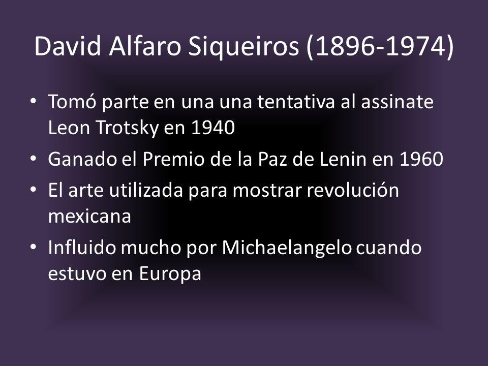 David Alfaro Siqueiros (1896-1974) Tomó parte en una una tentativa al assinate Leon Trotsky en 1940 Ganado el Premio de la Paz de Lenin en 1960 El art
