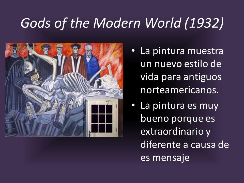 Gods of the Modern World (1932) La pintura muestra un nuevo estilo de vida para antiguos norteamericanos. La pintura es muy bueno porque es extraordin