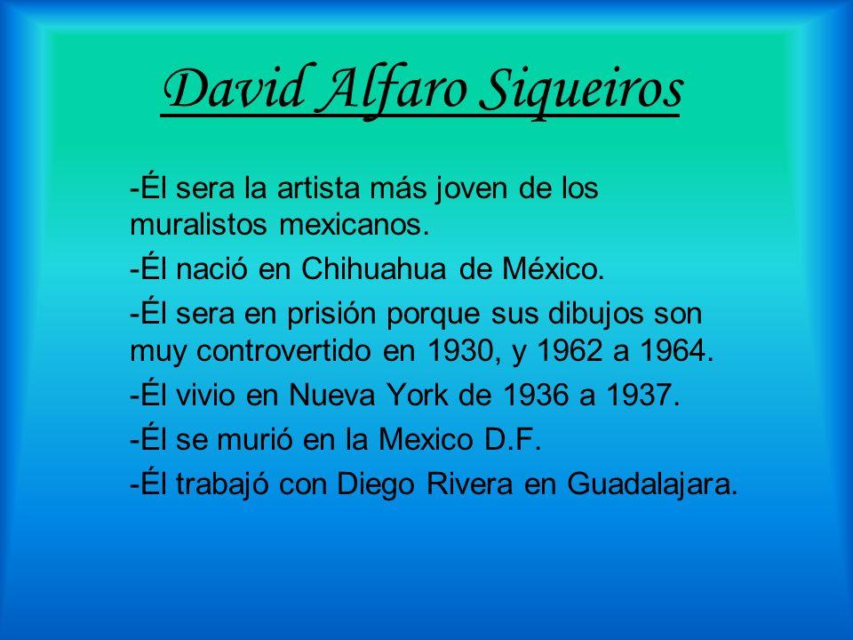 David Alfaro Siqueiros -Él sera la artista más joven de los muralistos mexicanos. -Él nació en Chihuahua de México. -Él sera en prisión porque sus dib