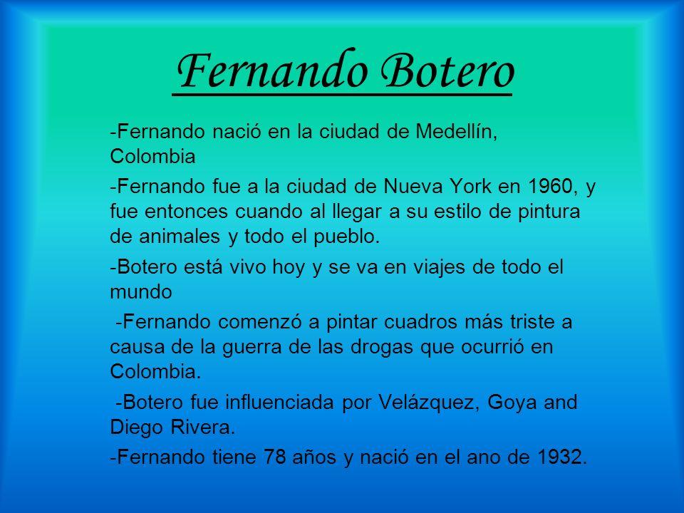Fernando Botero -Fernando nació en la ciudad de Medellín, Colombia -Fernando fue a la ciudad de Nueva York en 1960, y fue entonces cuando al llegar a