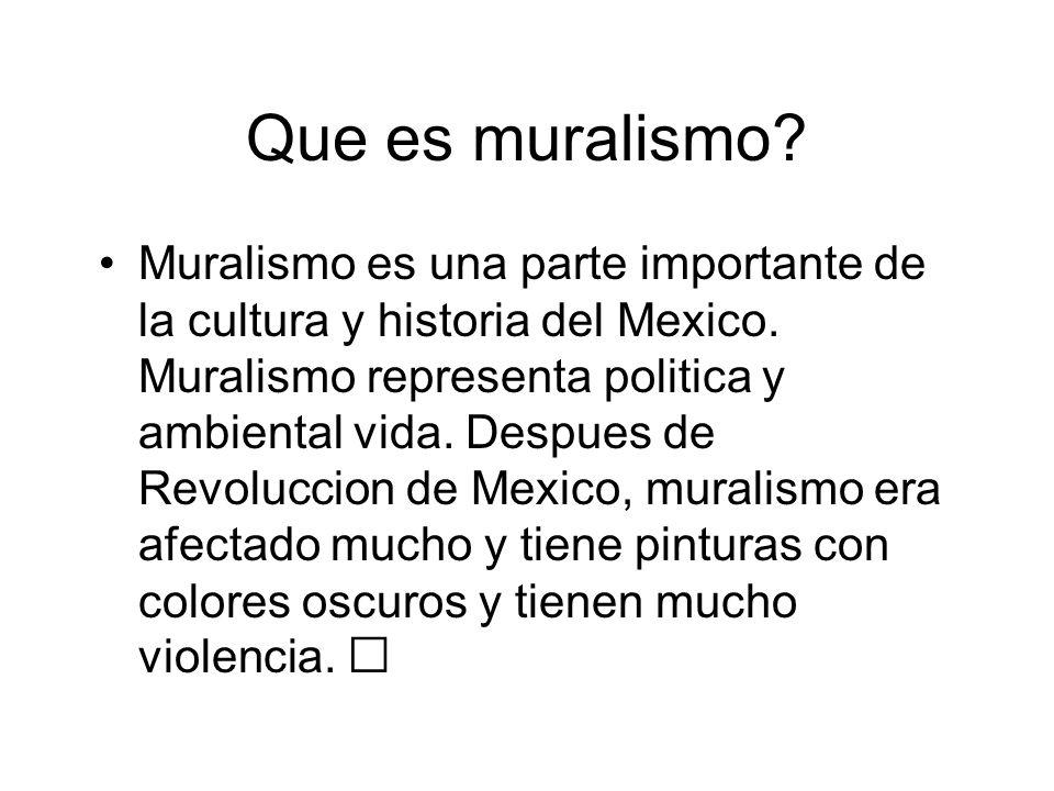Que es muralismo? Muralismo es una parte importante de la cultura y historia del Mexico. Muralismo representa politica y ambiental vida. Despues de Re