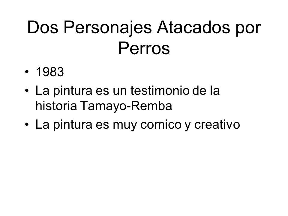 Dos Personajes Atacados por Perros 1983 La pintura es un testimonio de la historia Tamayo-Remba La pintura es muy comico y creativo