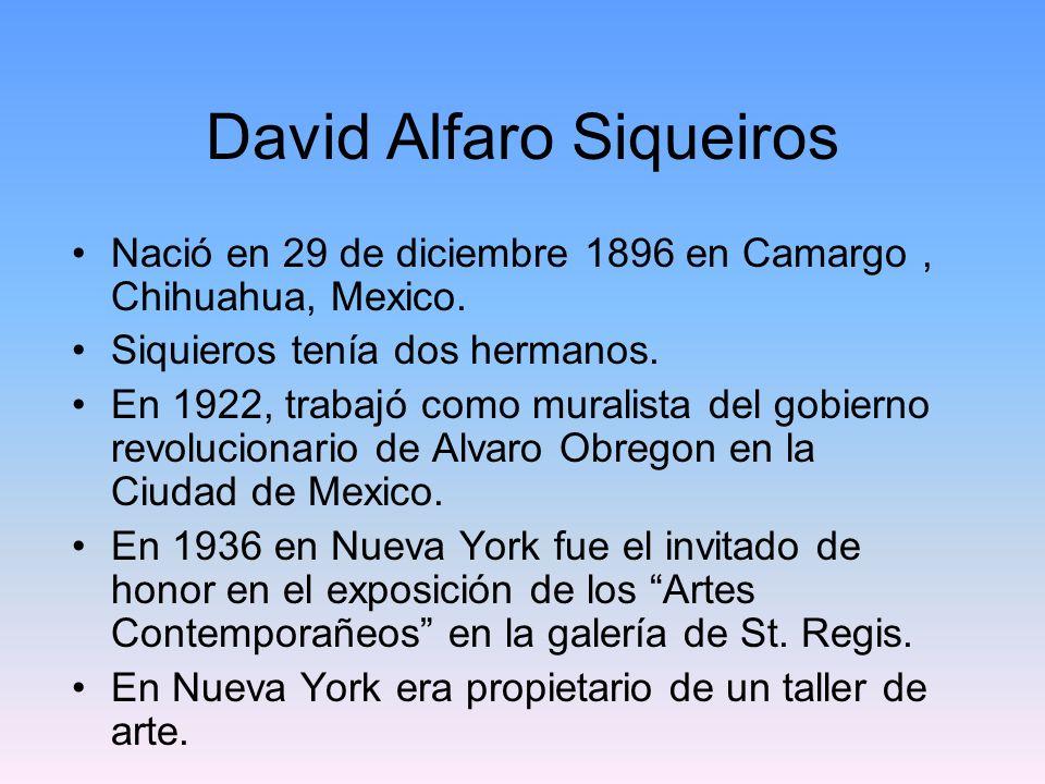 David Alfaro Siqueiros Nació en 29 de diciembre 1896 en Camargo, Chihuahua, Mexico. Siquieros tenía dos hermanos. En 1922, trabajó como muralista del