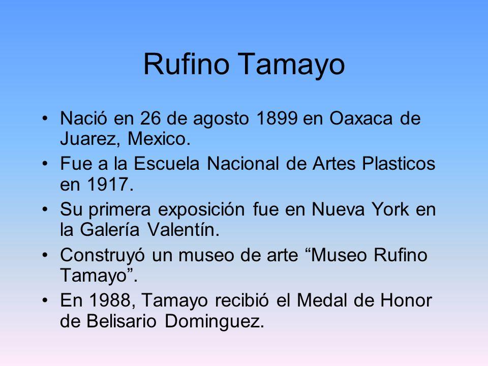 Rufino Tamayo Nació en 26 de agosto 1899 en Oaxaca de Juarez, Mexico. Fue a la Escuela Nacional de Artes Plasticos en 1917. Su primera exposición fue