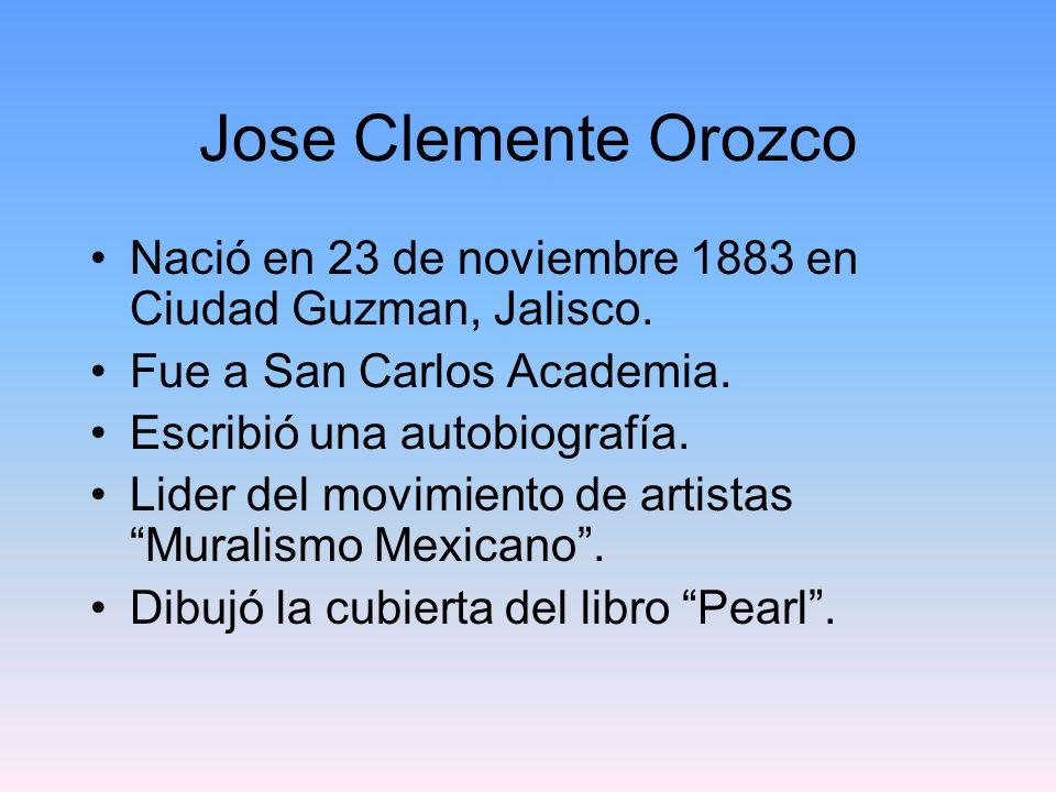 Jose Clemente Orozco Nació en 23 de noviembre 1883 en Ciudad Guzman, Jalisco. Fue a San Carlos Academia. Escribió una autobiografía. Lider del movimie