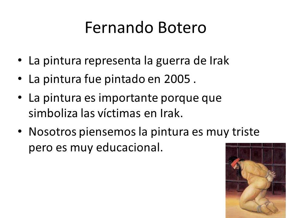 Fernando Botero La pintura representa la guerra de Irak La pintura fue pintado en 2005. La pintura es importante porque que simboliza las víctimas en