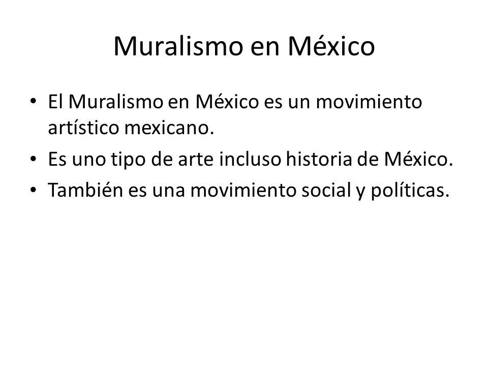 Muralismo en México El Muralismo en México es un movimiento artístico mexicano. Es uno tipo de arte incluso historia de México. También es una movimie