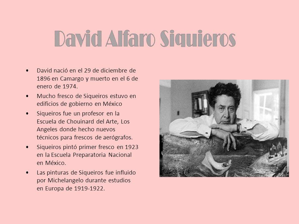 David nació en el 29 de diciembre de 1896 en Camargo y muerto en el 6 de enero de 1974. Mucho fresco de Siqueiros estuvo en edificios de gobierno en M