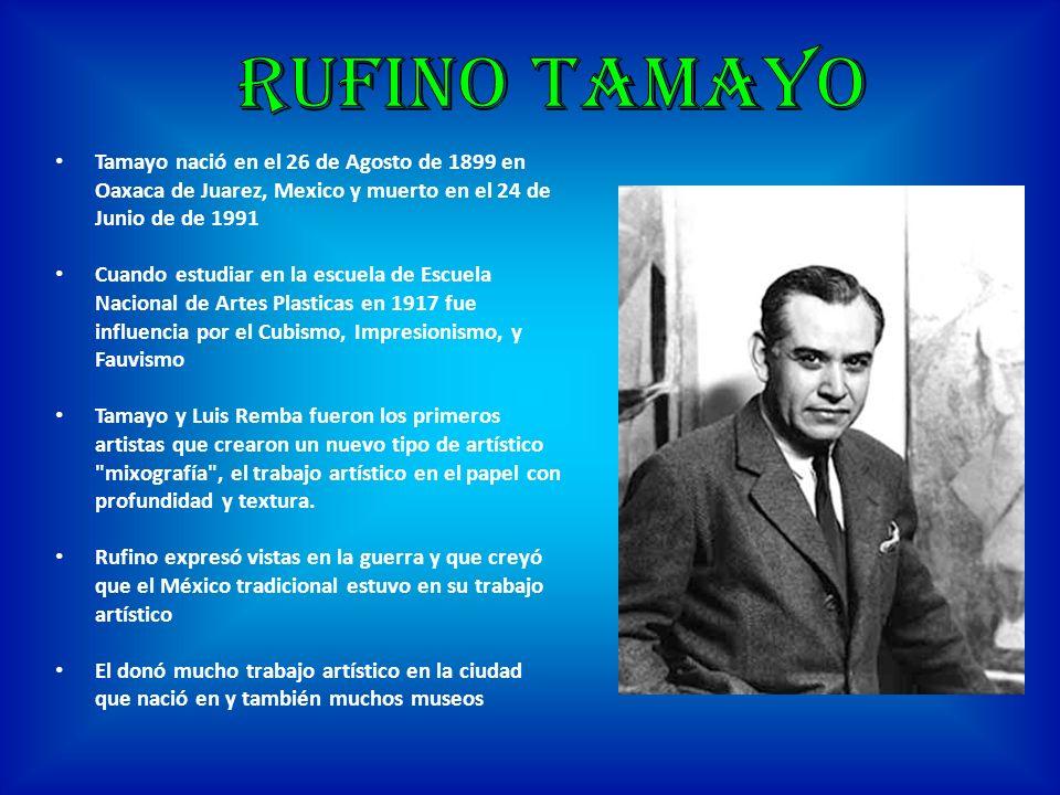 Tamayo nació en el 26 de Agosto de 1899 en Oaxaca de Juarez, Mexico y muerto en el 24 de Junio de de 1991 Cuando estudiar en la escuela de Escuela Nac