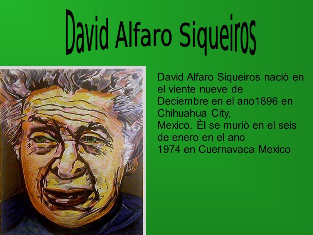 David Alfaro Siqueiros naciò en el viente nueve de Deciembre en el ano1896 en Chihuahua City, Mexico. Èl se muriò en el seis de enero en el ano 1974 e