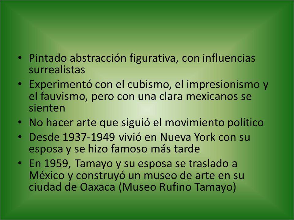 Pintado abstracción figurativa, con influencias surrealistas Experimentó con el cubismo, el impresionismo y el fauvismo, pero con una clara mexicanos se sienten No hacer arte que siguió el movimiento político Desde 1937-1949 vivió en Nueva York con su esposa y se hizo famoso más tarde En 1959, Tamayo y su esposa se traslado a México y construyó un museo de arte en su ciudad de Oaxaca (Museo Rufino Tamayo)
