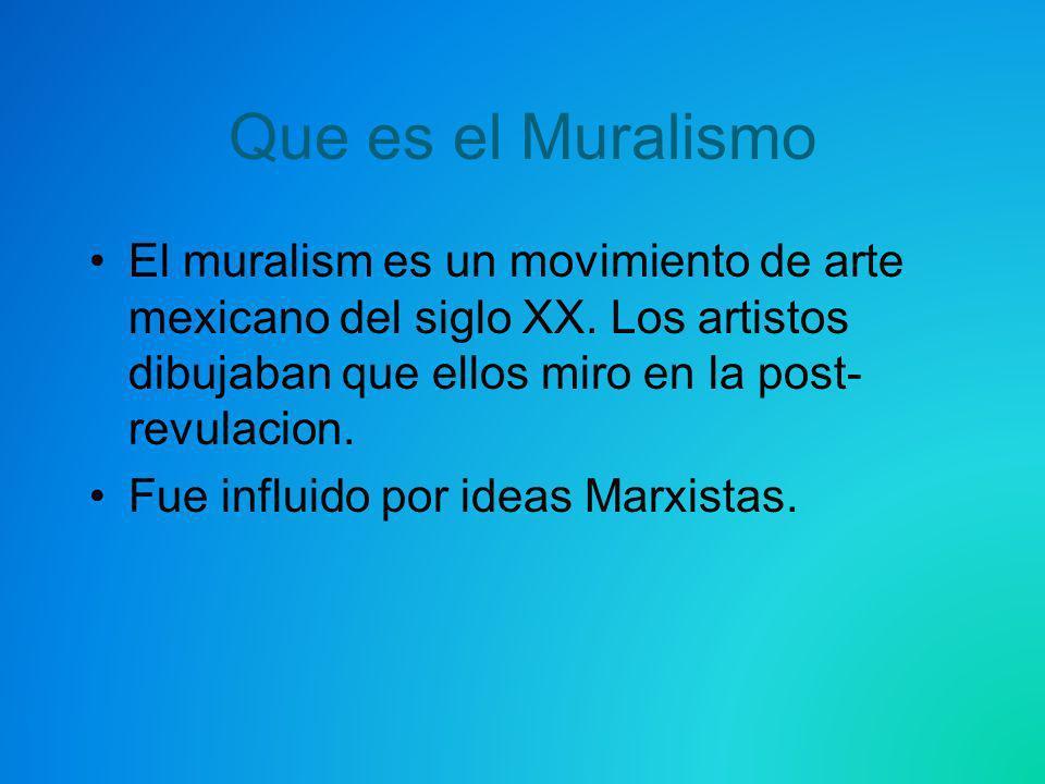 Que es el Muralismo El muralism es un movimiento de arte mexicano del siglo XX. Los artistos dibujaban que ellos miro en la post- revulacion. Fue infl
