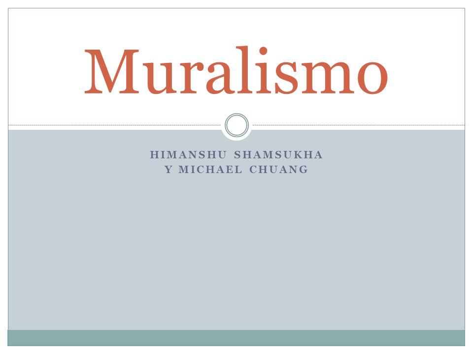 HIMANSHU SHAMSUKHA Y MICHAEL CHUANG Muralismo
