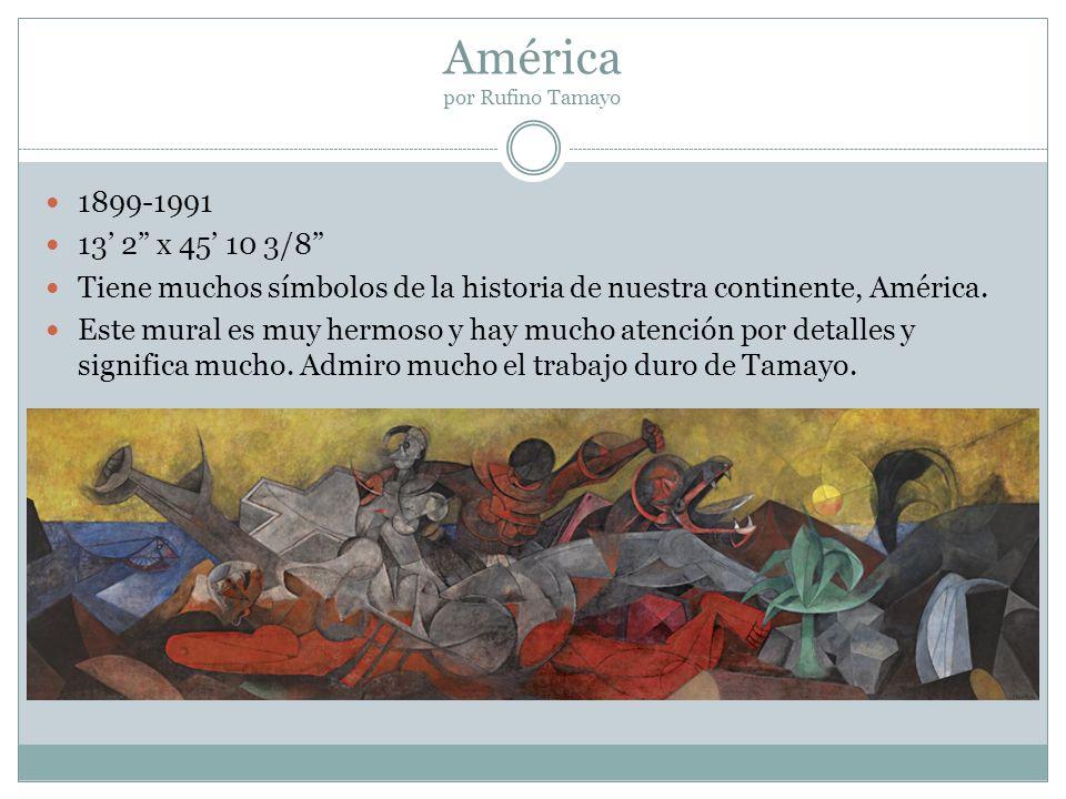 América por Rufino Tamayo 1899-1991 13 2 x 45 10 3/8 Tiene muchos símbolos de la historia de nuestra continente, América. Este mural es muy hermoso y