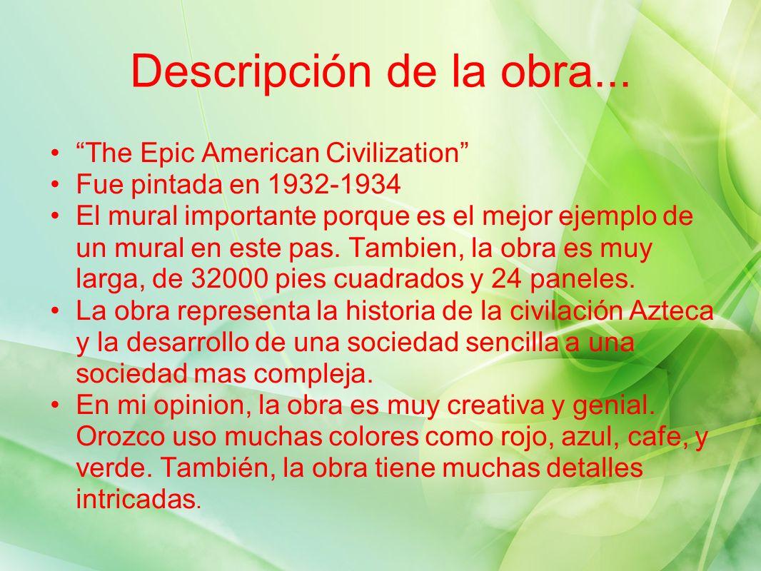 Descripci ó n de la obra... The Epic American Civilization Fue pintada en 1932-1934 El mural importante porque es el mejor ejemplo de un mural en este