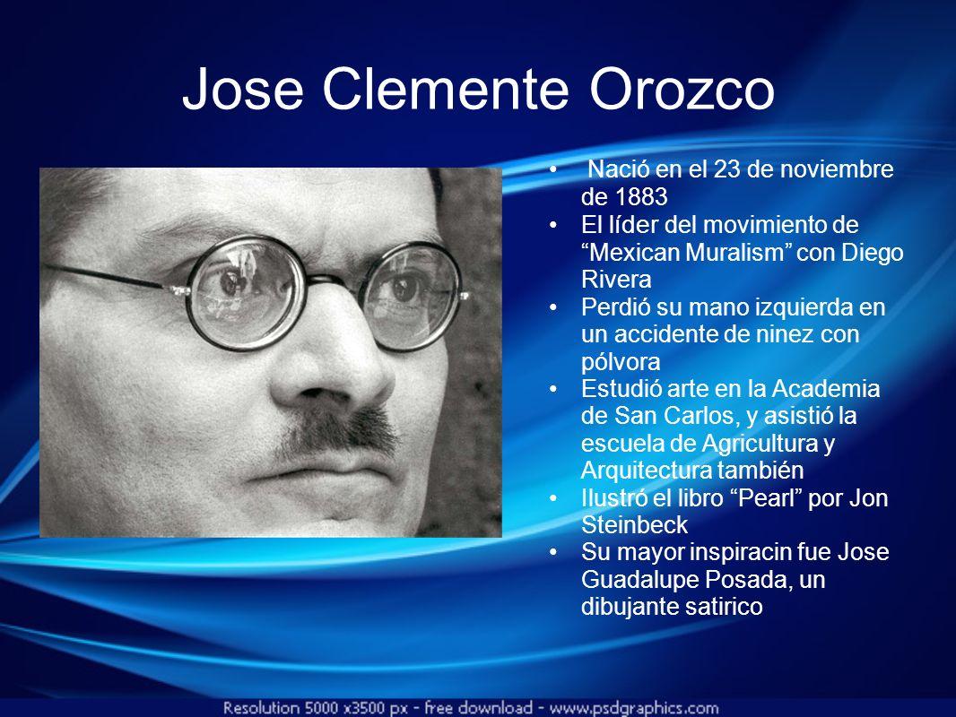 Jose Clemente Orozco Nació en el 23 de noviembre de 1883 El l íder del movimiento de Mexican Muralism con Diego Rivera Perdió su mano izquierda en un