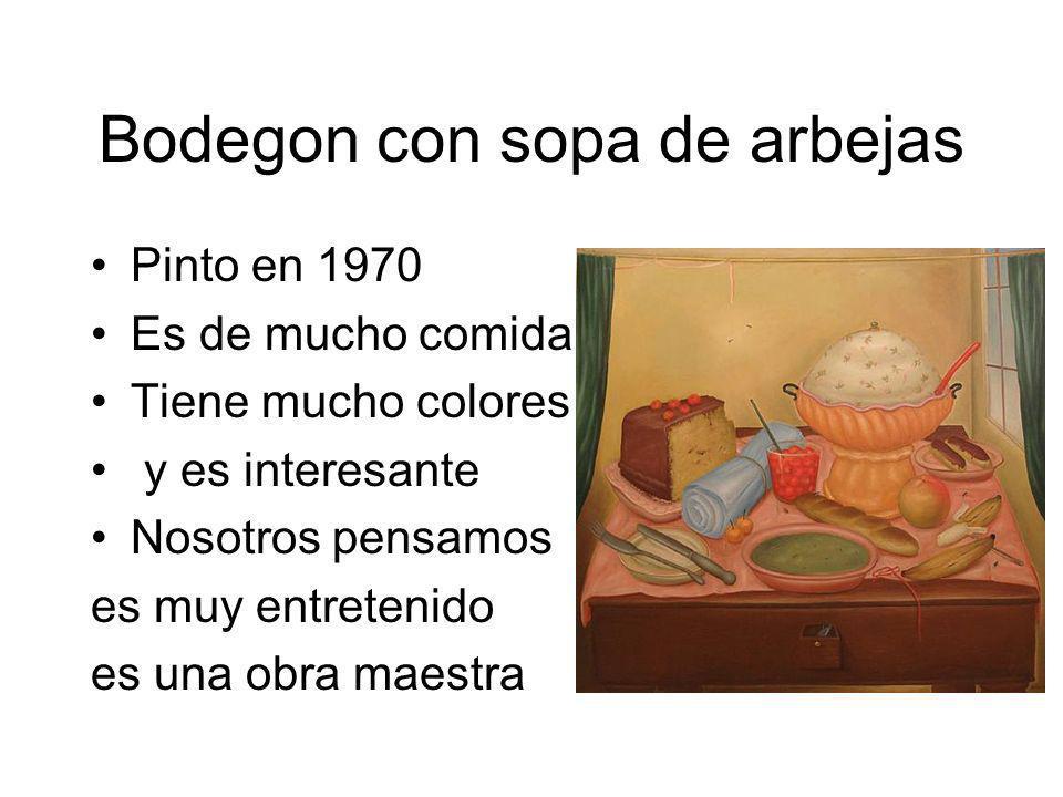 Bodegon con sopa de arbejas Pinto en 1970 Es de mucho comida Tiene mucho colores y es interesante Nosotros pensamos es muy entretenido es una obra mae