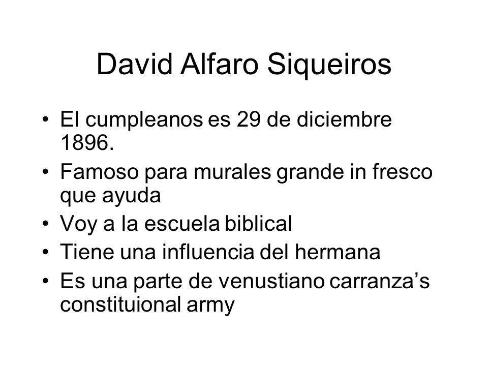 David Alfaro Siqueiros El cumpleanos es 29 de diciembre 1896. Famoso para murales grande in fresco que ayuda Voy a la escuela biblical Tiene una influ