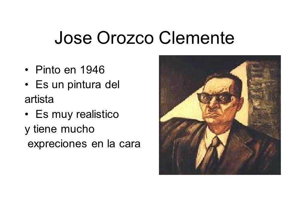 Jose Orozco Clemente Pinto en 1946 Es un pintura del artista Es muy realistico y tiene mucho expreciones en la cara