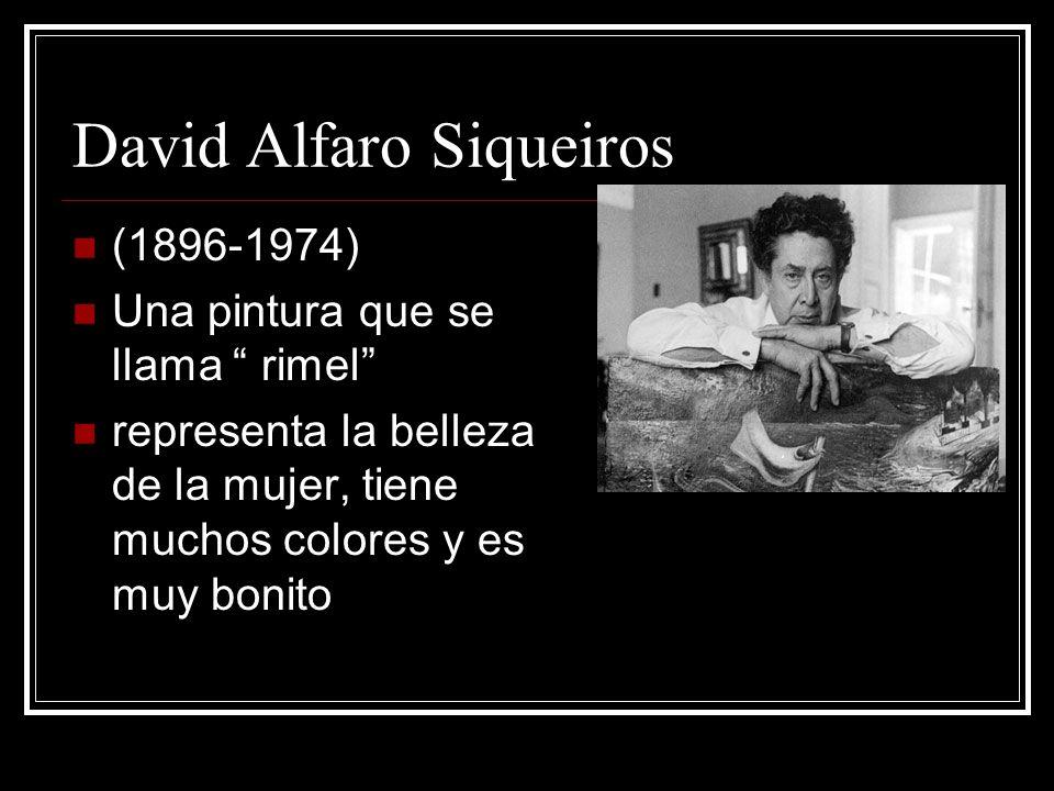 David Alfaro Siqueiros (1896-1974) Una pintura que se llama rimel representa la belleza de la mujer, tiene muchos colores y es muy bonito