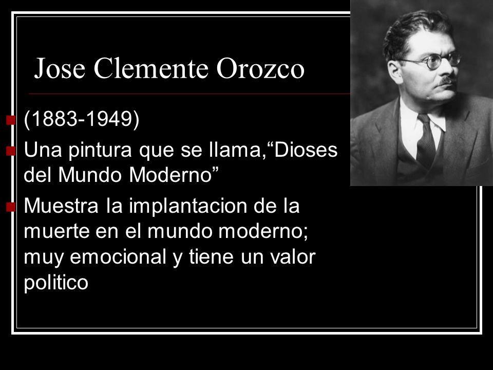 Jose Clemente Orozco (1883-1949) Una pintura que se llama,Dioses del Mundo Moderno Muestra la implantacion de la muerte en el mundo moderno; muy emoci