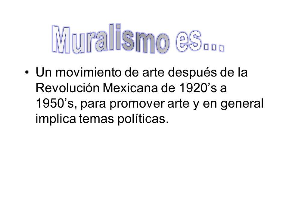 Un movimiento de arte después de la Revolución Mexicana de 1920s a 1950s, para promover arte y en general implica temas políticas.