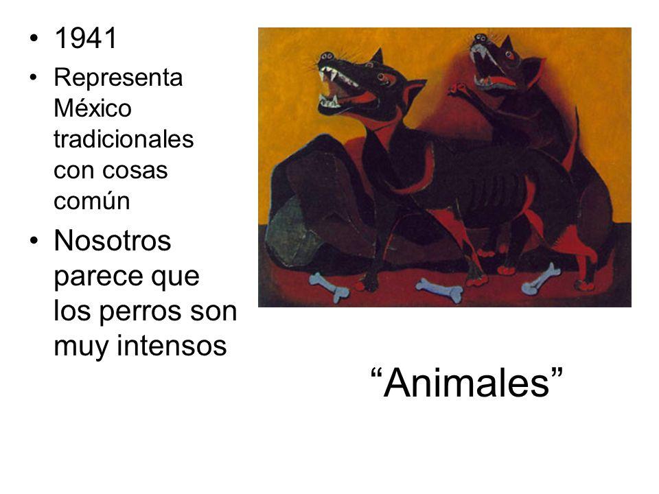 Animales 1941 Representa México tradicionales con cosas común Nosotros parece que los perros son muy intensos