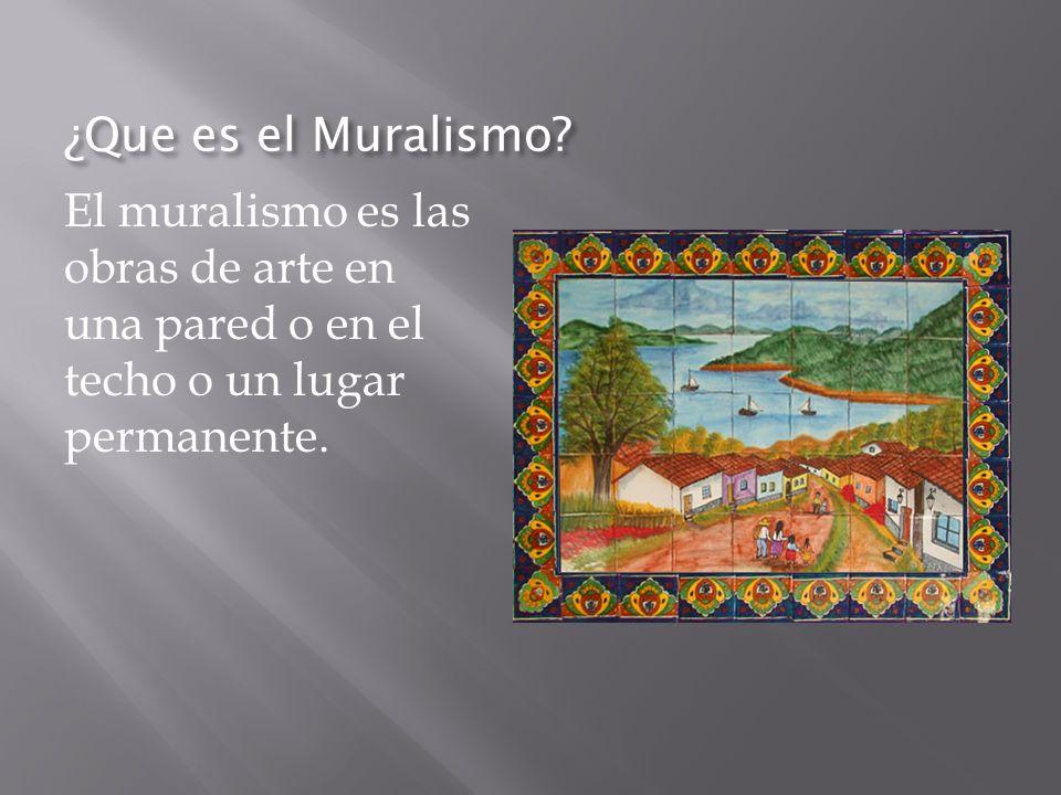 ¿Que es el Muralismo? El muralismo es las obras de arte en una pared o en el techo o un lugar permanente.