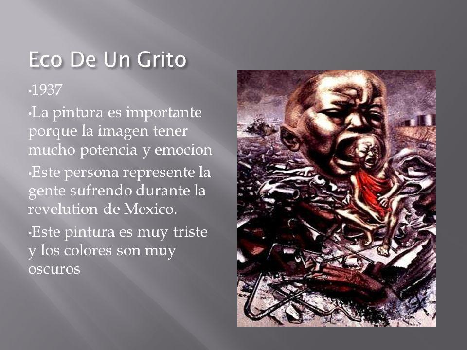 Eco De Un Grito 1937 La pintura es importante porque la imagen tener mucho potencia y emocion Este persona represente la gente sufrendo durante la rev