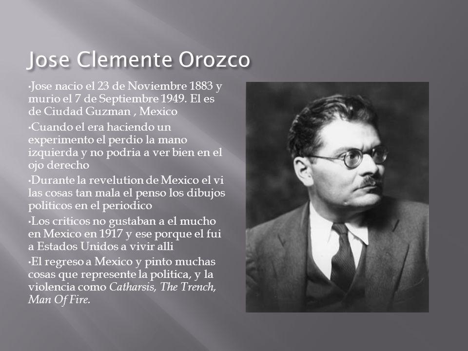 Jose Clemente Orozco Jose nacio el 23 de Noviembre 1883 y murio el 7 de Septiembre 1949. El es de Ciudad Guzman, Mexico Cuando el era haciendo un expe
