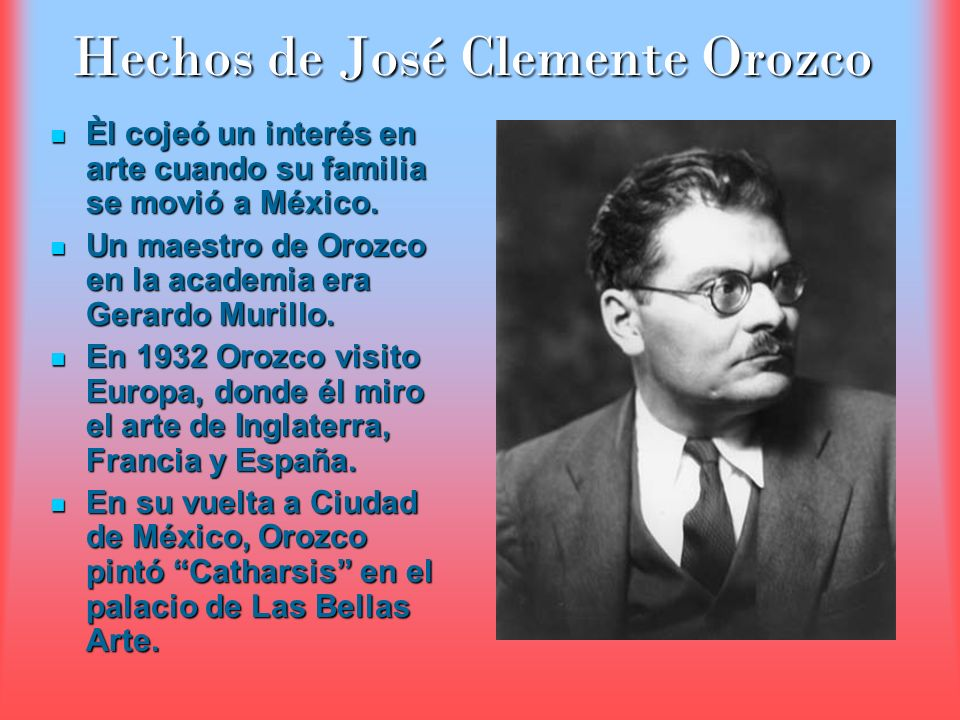 Hechos de José Clemente Orozco Èl cojeó un interés en arte cuando su familia se movió a México. Èl cojeó un interés en arte cuando su familia se movió