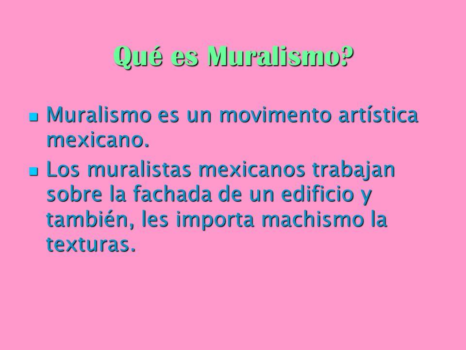 Qué es Muralismo? Muralismo es un movimento artística mexicano. Muralismo es un movimento artística mexicano. Los muralistas mexicanos trabajan sobre