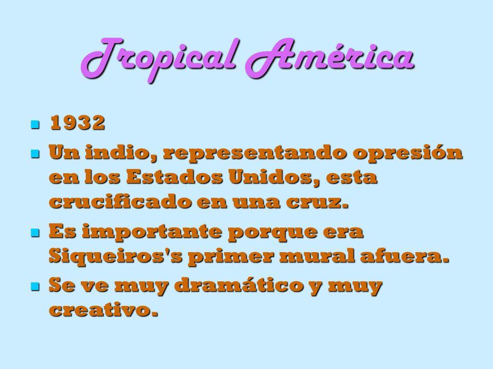 Tropical América 1932 1932 Un indio, representando opresión en los Estados Unidos, esta crucificado en una cruz. Un indio, representando opresión en l