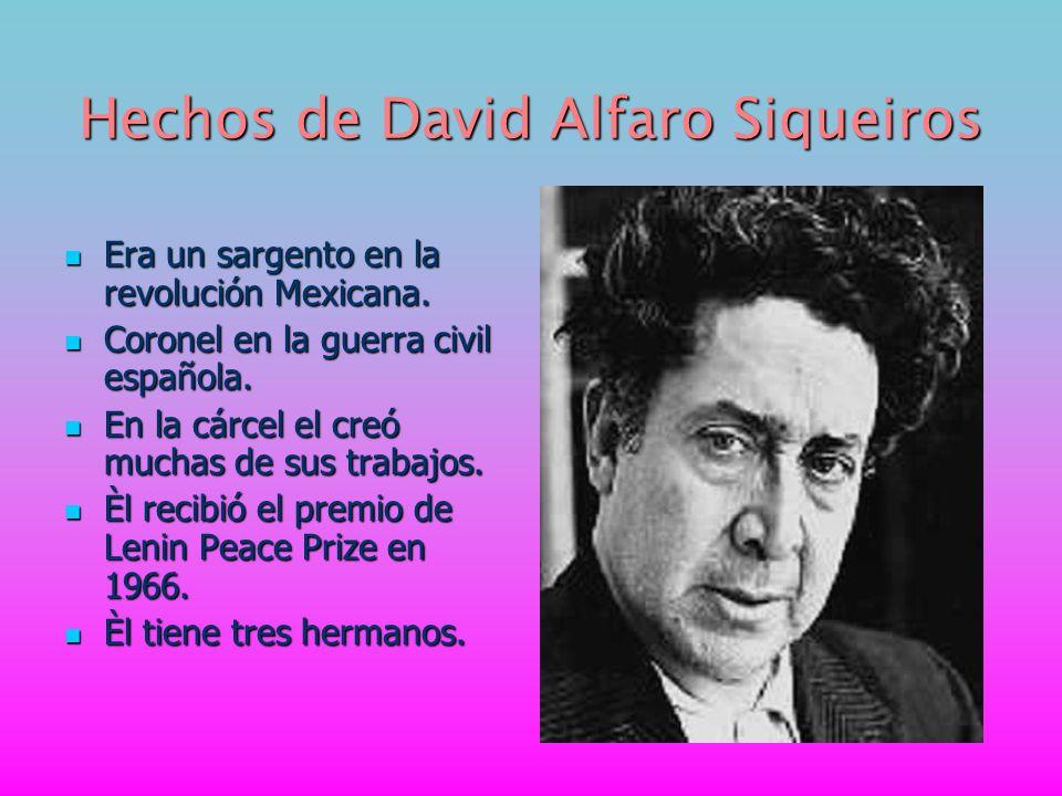 Hechos de David Alfaro Siqueiros Era un sargento en la revolución Mexicana. Coronel en la guerra civil española. En la cárcel el creó muchas de sus tr