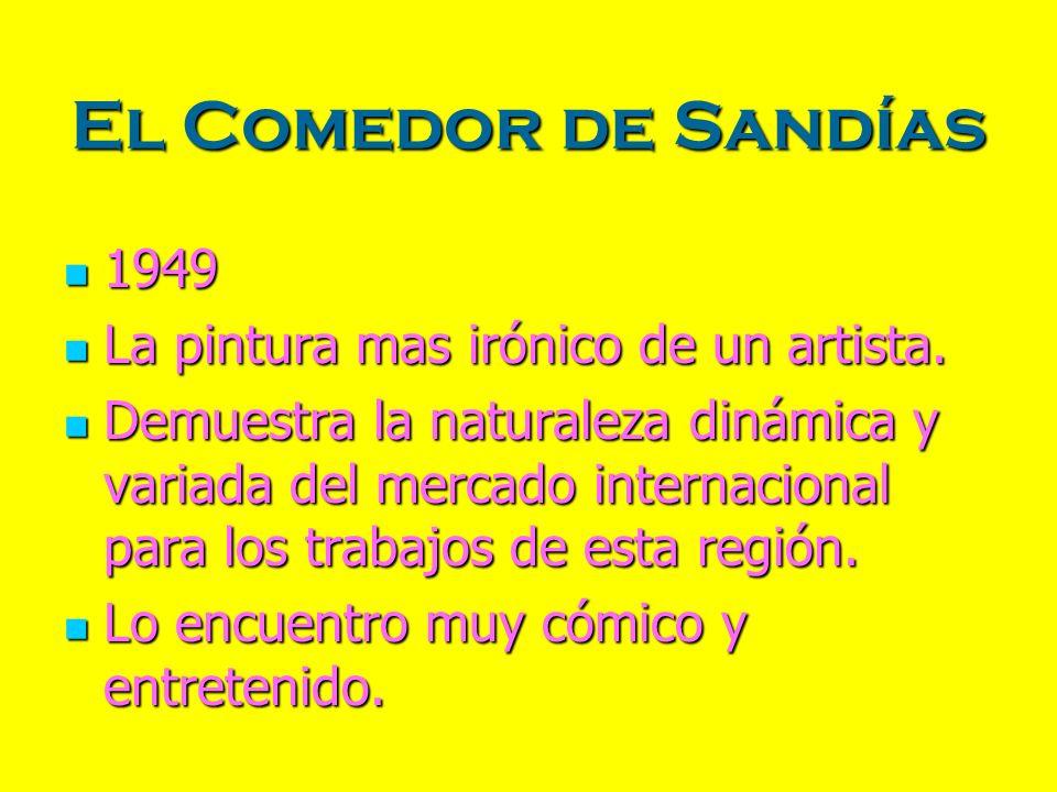El Comedor de Sandías 1949 1949 La pintura mas irónico de un artista. La pintura mas irónico de un artista. Demuestra la naturaleza dinámica y variada