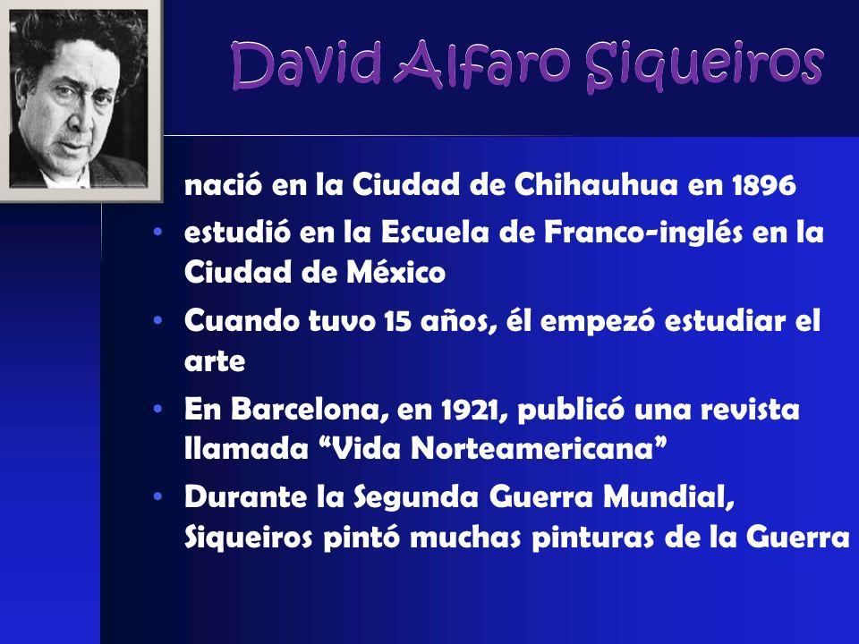 David Alfaro Siqueiros nació en la Ciudad de Chihauhua en 1896 estudió en la Escuela de Franco-inglés en la Ciudad de México Cuando tuvo 15 años, él e