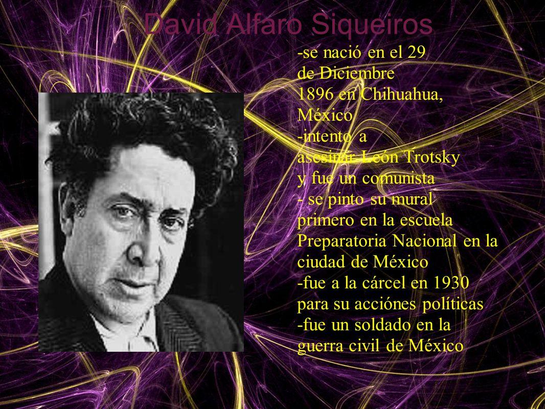 David Alfaro Siqueiros -se nació en el 29 de Diciembre 1896 en Chihuahua, México -intento a asesinar León Trotsky y fue un comunista - se pinto su mur