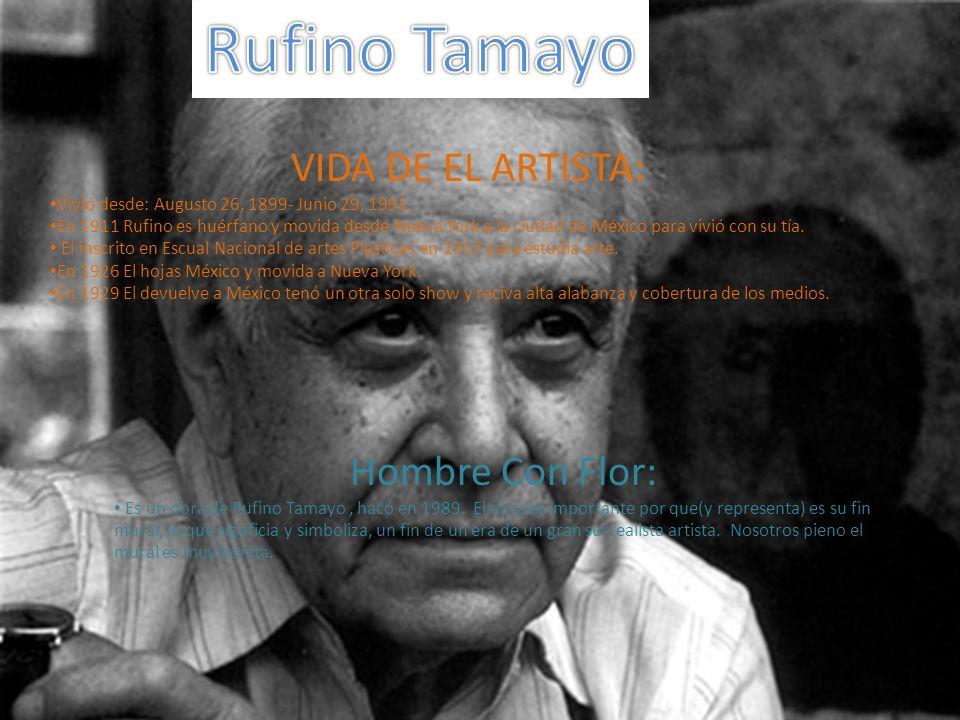 VIDA DE EL ARTISTA: Vivió desde: Augusto 26, 1899- Junio 29, 1991. En 1911 Rufino es huérfano y movida desde Nueva York a la ciudad de México para viv